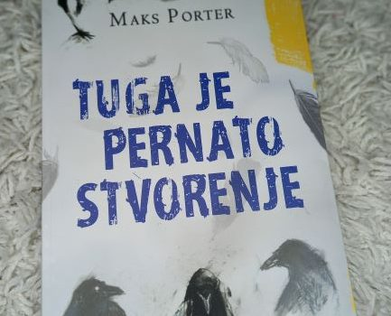 """Čitamo: """"Tuga je pernato stvorenje"""" – Maks Porter"""